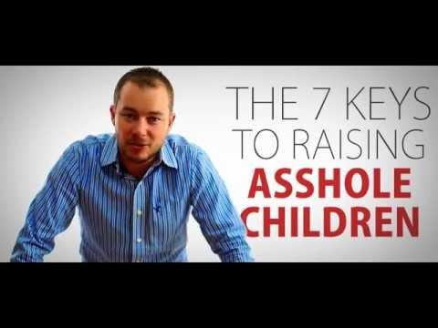 7 Keys to Raising Asshole Children