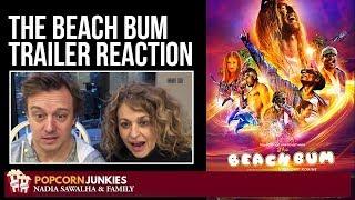 The Beach Bum (Red Band Trailer - Matthew McConaughey) Nadia Sawalha & The Popcorn Junkies Reaction
