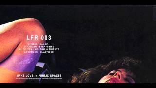 Citizen - Worship + Tribute (Your Love) - LFR003