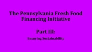 The PA Fresh Food Financing Initiative: Ensuring Sustainability