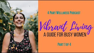 A New Normal - Tips on How to Easily Bring Healthy Habits into Your Busy Day - Vibrant Living
