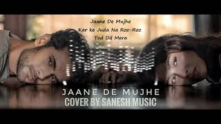 Sanam puri original song Jaane De Mujhe lyrics Cover