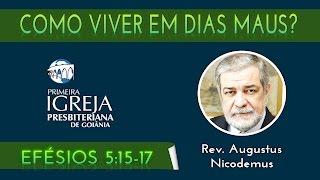 Rev. Augustus Nicodemus | Como viver em dias maus | 01/11/2015