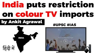 Boycott Chinese Products in India - Centre puts restriction on colour TV imports, #UPSC #IAS