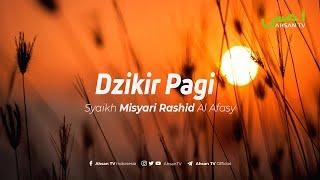 Download lagu Dzikir Pagi  -  Syaikh Misyari Rashyid Al Afasy