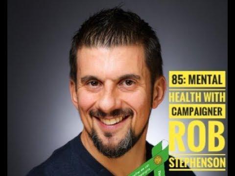 85: Mental Health with Campaigner Rob Stephenson