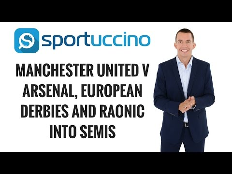 Manchester United v Arsenal, European Derbies and Raonic into semis