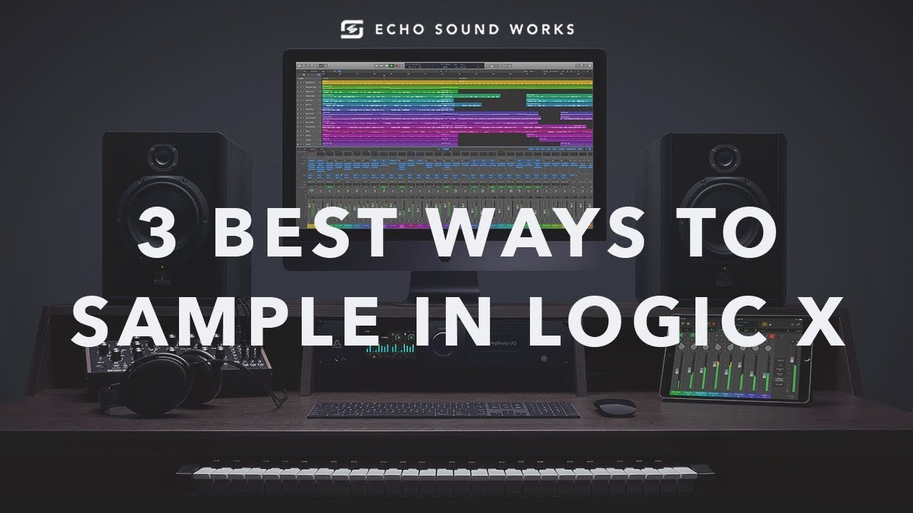 The 3 Best Ways To Sample in Logic X