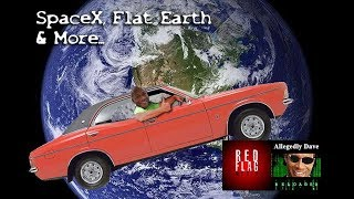 SpaceX, Flat Earth & More