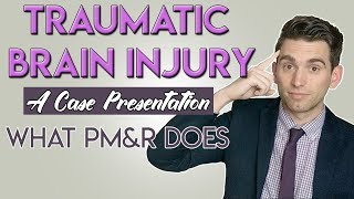 Traumatic Brain Injury, What PM&R Does   Life as a Doctor