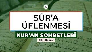 Kur'an Sohbetleri | SUR'A ÜFLENMESİ