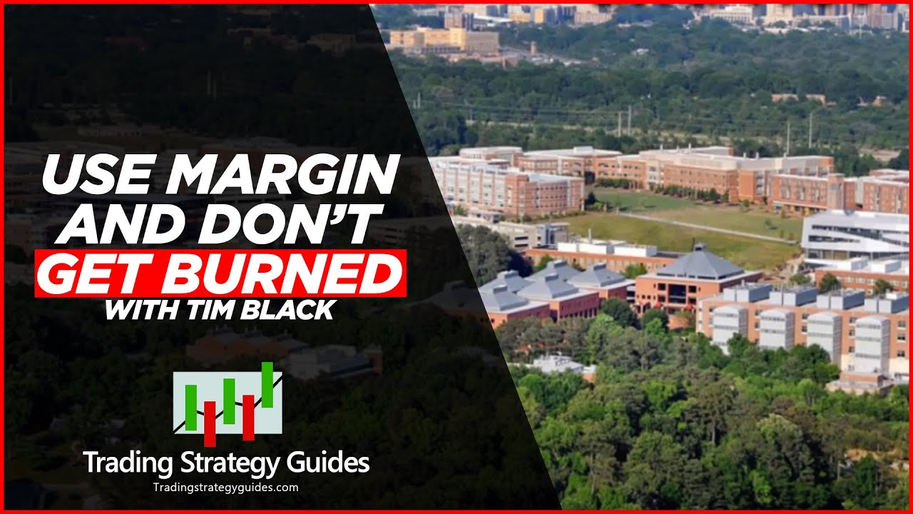 How To Use Margin and Not Get Burned Trading Education Series Tim Black #13  Trading Strategy Guides