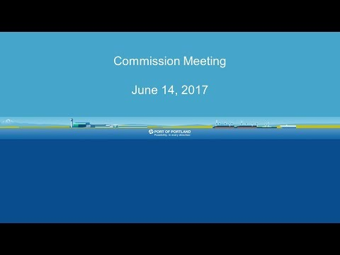 Port of Portland Commission Meeting - June 14, 2017