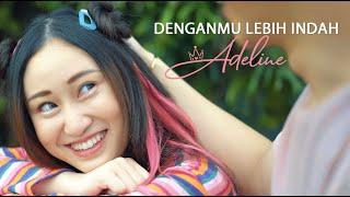 Adeline - Denganmu Lebih Indah (Official Music Video)