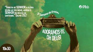 2021-05-13 - Adoramos-te, oh Deus! - Sl 29.2 - Presb. Carlos - Semana de Oração
