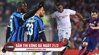 Bản tin Cảm Bóng Đá 21/2   Lukaku tiếp tục tỏa sáng; Sao La Liga sang Vũ Hán thi đấu