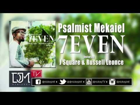 Psalmist Mekaiel - 7even @PsalmistMekaiel @djmickeyintl @russellleonce @JSquareHTEMusic