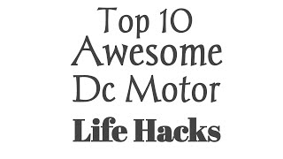 10 Awesome Life Hacks For Dc Motor