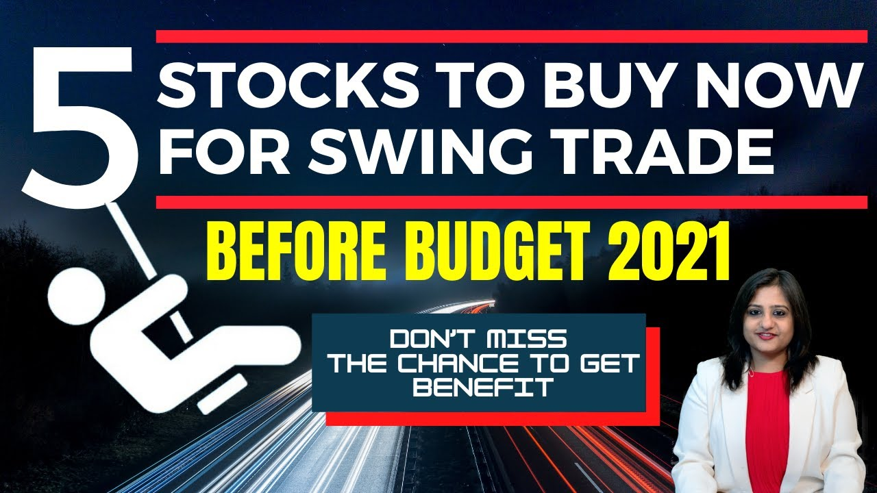 Download Top 5 Stocks to buy for Swing Trade before Budget 2021 | Best Stock Market to Invest in 2021