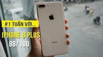 iPhone 8 Plus  - Đánh giá chi tiết sau một tuần sử dụng