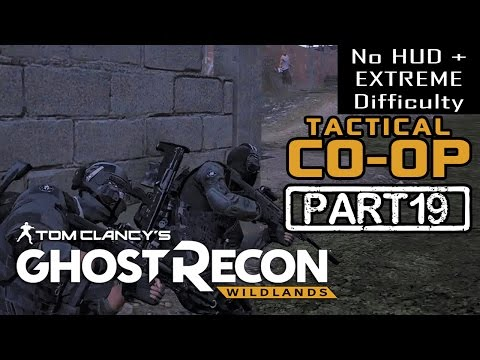 🔴 GHOST RECON WILDLANDS | CO-OP Part 19 | NO HUD + EXTREME DIFFICULTY (Tactical Walkthrough)