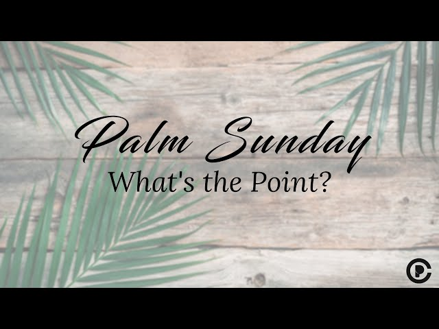 PCCOG Online Palm Sunday 3.28.21 // 'Whats the point?