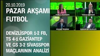Denizli 1-2 FB, TS 4-1 Gaziantep, GS 3-2 Sivas maçlarının analizi - Pazar Akşamı Futbol 20.10.2019