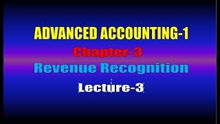 Advanced Accounting-1// Revenue Recognition// Advanced Accounting-1 Chapter-3 //Lecture-3