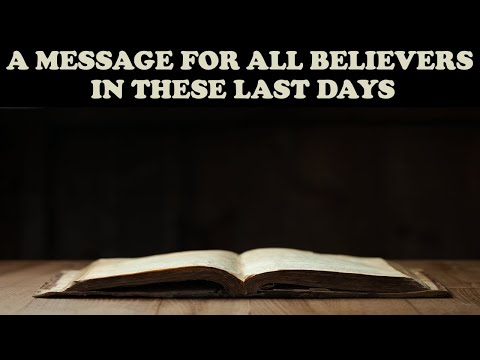 A MESSAGE FOR ALL BELIEVERS IN THESE LAST DAYS!