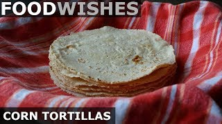 How to Make Corn Tortillas - Food Wishes