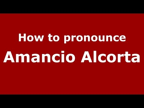 How to pronounce Amancio Alcorta (Spanish/Argentina) - PronounceNames.com