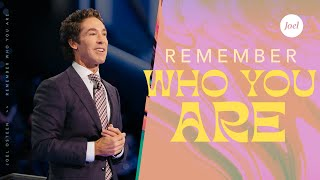 Remember Who You Are | Joel Osteen