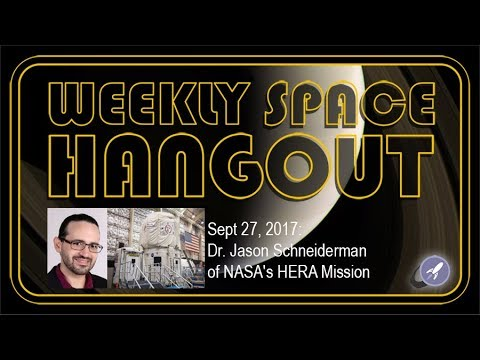 Weekly Space Hangout -Sept 27, 2017: Dr. Jason Schneiderman of NASA's HERA Mission