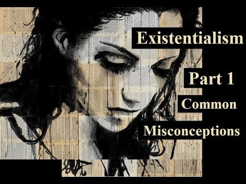 Existentialism: An Introduction, Part 1 - Misconceptions