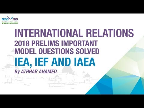 IEA AND IAEA | 2018 PRELIMS IMPORTANT MODEL QUESTION SOLVED | INTERNATIONAL RELATIONS | NEO IAS