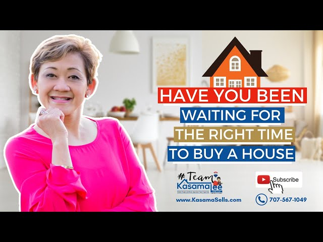 Have You Been Waiting For The Right Time To Buy a House   Kasama Lee