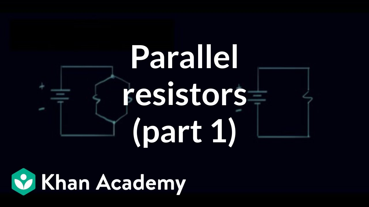 Parallel resistors (part 1) (video) | Khan Academy on