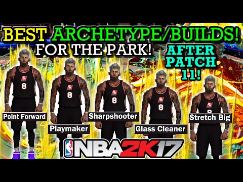 NBA 2K17 BEST ARCHETYPE/ BUILDS FOR THE PARK!! (AFTER PATCH 11!!) (GAME PLAY PROOF!)