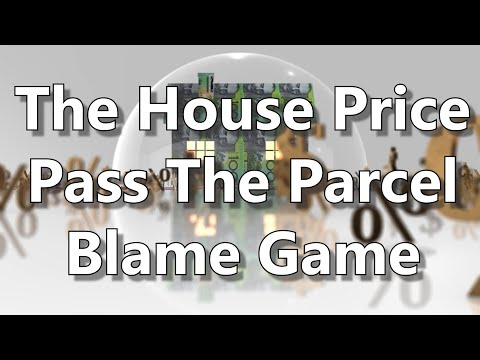 The House Price Pass The Parcel Blame Game