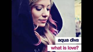 Aqua Diva What Is Love Original Mix