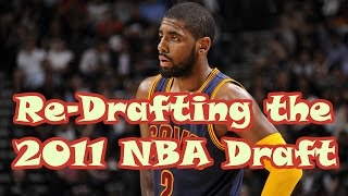 What If We RE-DRAFTED the 2011 NBA Draft?