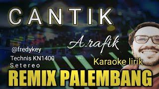 CANTIK A.RAFIK KARAOKE REMIX PALEMBANG FULL LIRIK