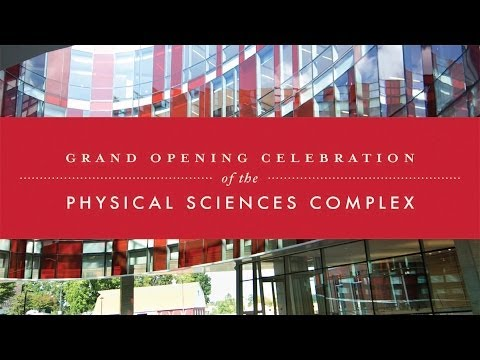 Grand Opening Celebration of the Physical Sciences Complex