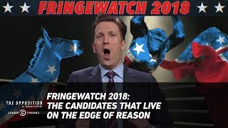Fringewatch 2018: The Candidates That Live on the Edge of Reason - The Opposition w/ Jordan Klepper