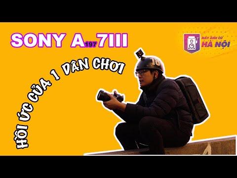 Sony A7III ✅ Trải nghiệm của một ăn ti Fan- Máy ảnh cũ Hà Nội