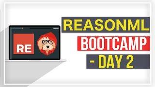 ReasonML Bootcamp Day 2