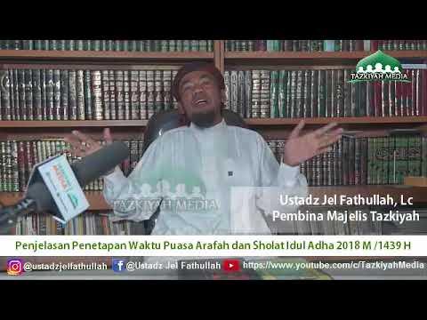Penjelasan Penetapan Waktu Puasa Arafah dan Sholat Idul Adha 2018 - Ustadz Jel Fathullah, Lc
