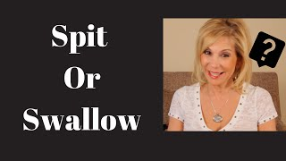 To Spit or Swallow? That is the question!