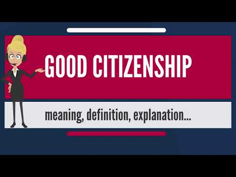 What Is GOOD CITIZENSHIP? What Does GOOD CITIZENSHIP Mean? GOOD CITIZENSHIP Meaning & Explanation