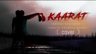 KAARAT (Cover song)    Album song   Dedicated to Havoc Brothers   HB veriyans